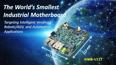 Advantech Releases Newest AIMB-U117 UTX Small Industrial Motherboard with Intel Atom™ E39XX Processors