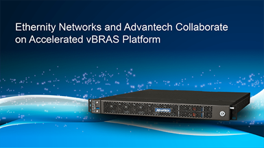 Ethernity Networks and Advantech Collaborate on Accelerated vBRAS Platform