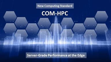 COM-HPC: An Innovative Computing Standard for Server-Grade Performance at the Edge