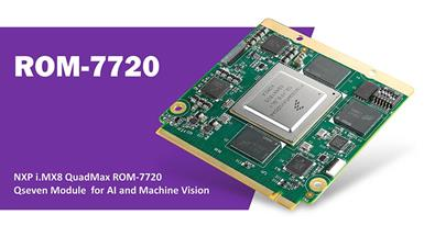 Advantech Releases NXP i.MX8 QuadMax ROM-7720 Qseven Module for AI and Machine Vision Applications