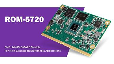 Advantech Launches NXP i.MX8M ROM-5720 SMARC Module for Next Generation Multimedia Applications