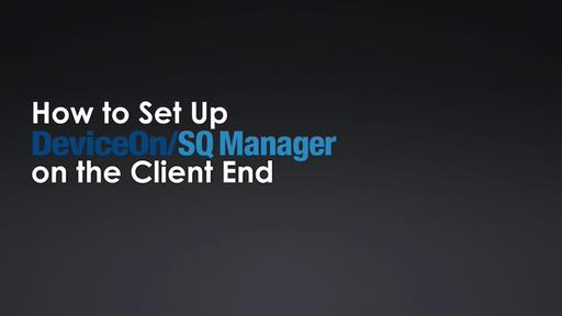 How to Set Up the DeviceOnSQ Manager on the Client End