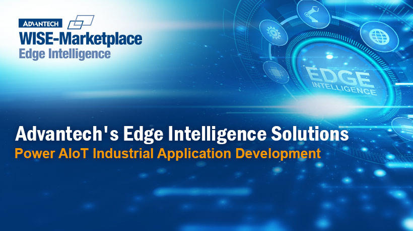 Advantech's Edge Intelligence Solutions Power AIoT Industrial Application Development