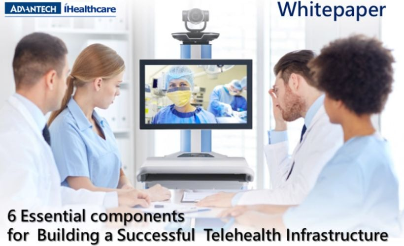 6 Essential components for Building a Successful Telehealth Infrastructure