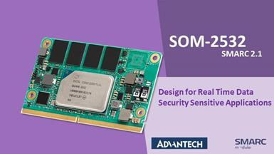 Advantech Launches Latest SMARC 2.1 Design SOM-2532 for Real Time Data Security Sensitive Applications