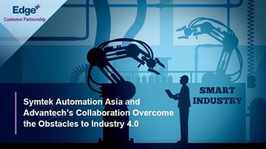 Symtek Automation Asia and Advantech's Collaboration Overcome the Obstacles to Industry 4.0