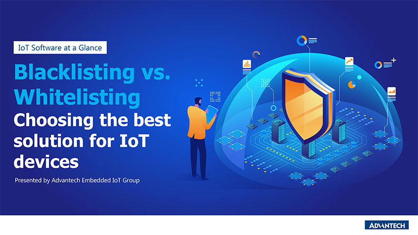 Blacklisting vs. Whitelisting: Choosing the best solution for IoT devices