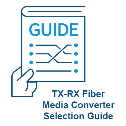 TX-RX Fiber Media Converter Selection Guide