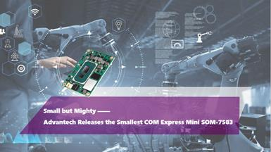 Advantech's COMe Mini Type 10, SOM-7583 ——  11th Gen. Intel® Core™ Processors in the Size of a Business Card