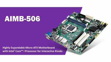 Advantech Unveils Highly Expandable AIMB-506 Micro-ATX Motherboard with Intel® Core™ i Processor for Interactive Kiosks