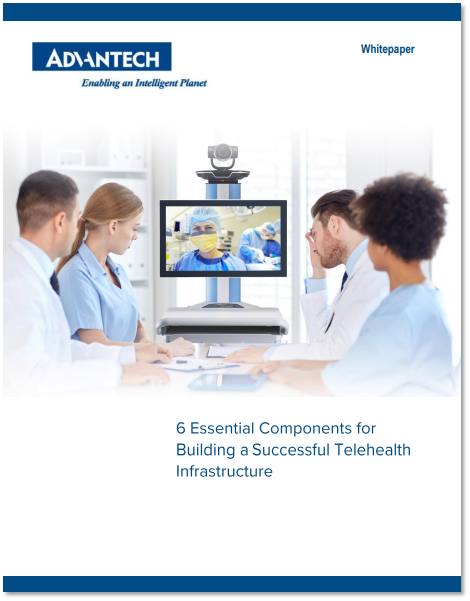 Advantech Whitepaper Cover - 6 Essential Components for building a successful telehealth infrastructure