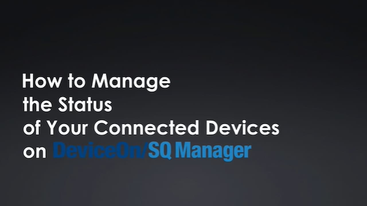 How to Manage the Status of Your Connected Devices on DeviceOnSQ Manager