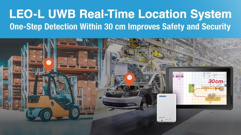 LEO-L UWB Real-Time Location System Enables High-Precision Tracking of Vehicles, Personnel, and Assets