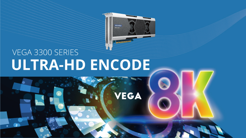 VEGA 3300 4K/8K VIDEO ACCELERATORS